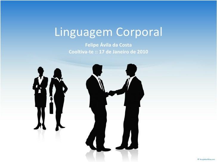 Linguagem Corporal Felipe Ávila da Costa Cooltiva-te :: 17 de Janeiro de 2010