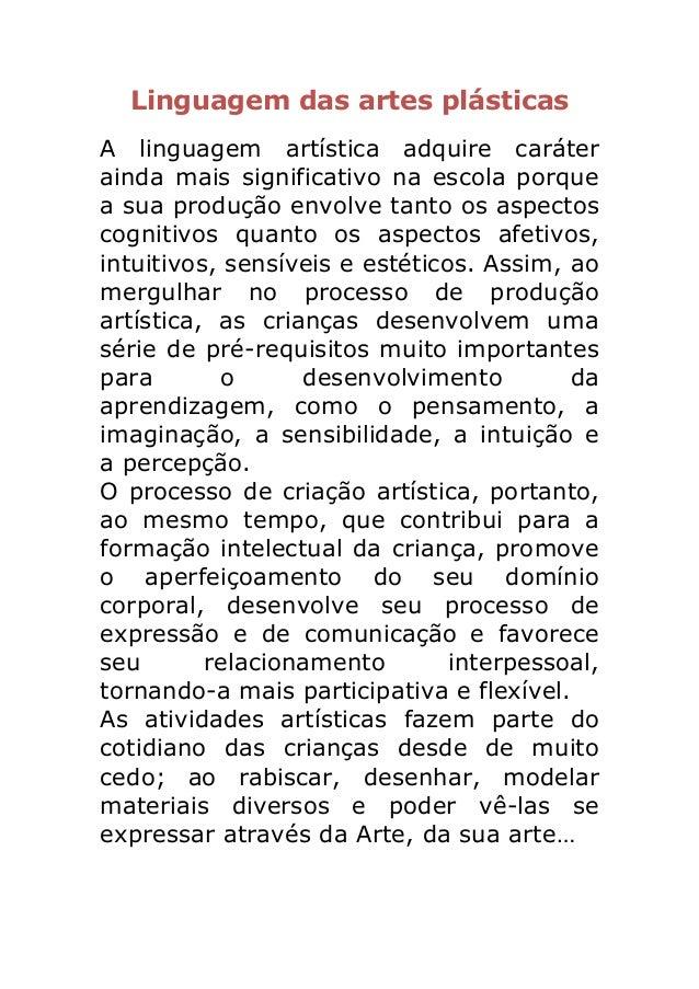 Linguagem das artes plásticasA linguagem artística adquire caráterainda mais significativo na escola porquea sua produção ...