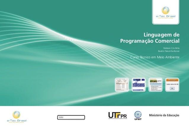 Linguagem de Programação Comercial Curso Técnico em Meio Ambiente Robison Cris Brito Beatriz Terezinha Borsoi ISBN: