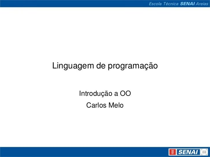 Linguagem de programação      Introdução a OO        Carlos Melo
