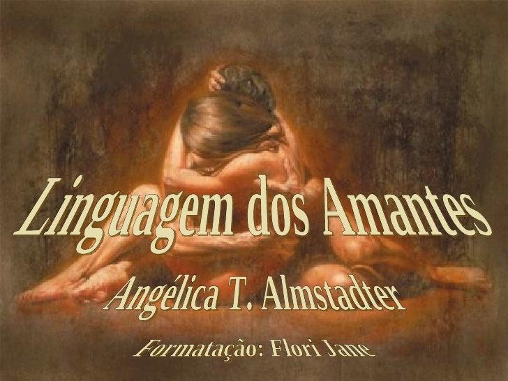 Linguagem dos Amantes  Angélica T. Almstadter  Formatação: Flori Jane