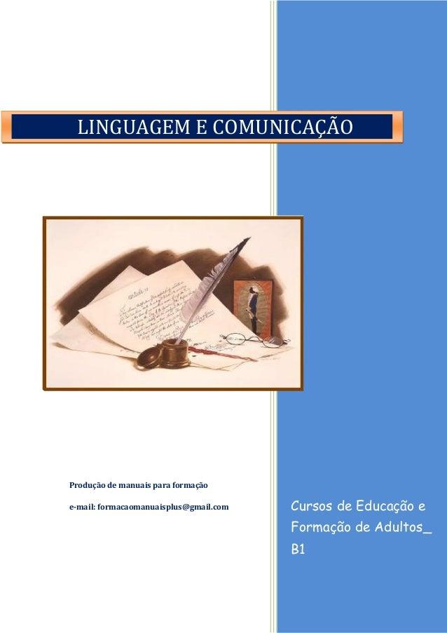 Cursos de Educação e Formação de Adultos_ B1 Produção de manuais para formação e-mail: formacaomanuaisplus@gmail.com LINGU...