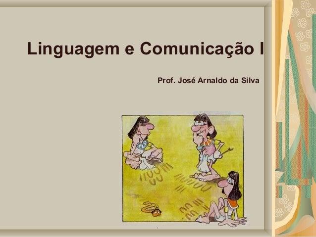 Linguagem e Comunicação I Prof. José Arnaldo da Silva