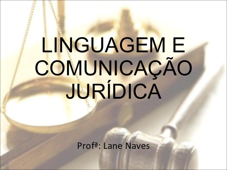 LINGUAGEM E COMUNICAÇÃO JURÍDICA Profª: Lane Naves