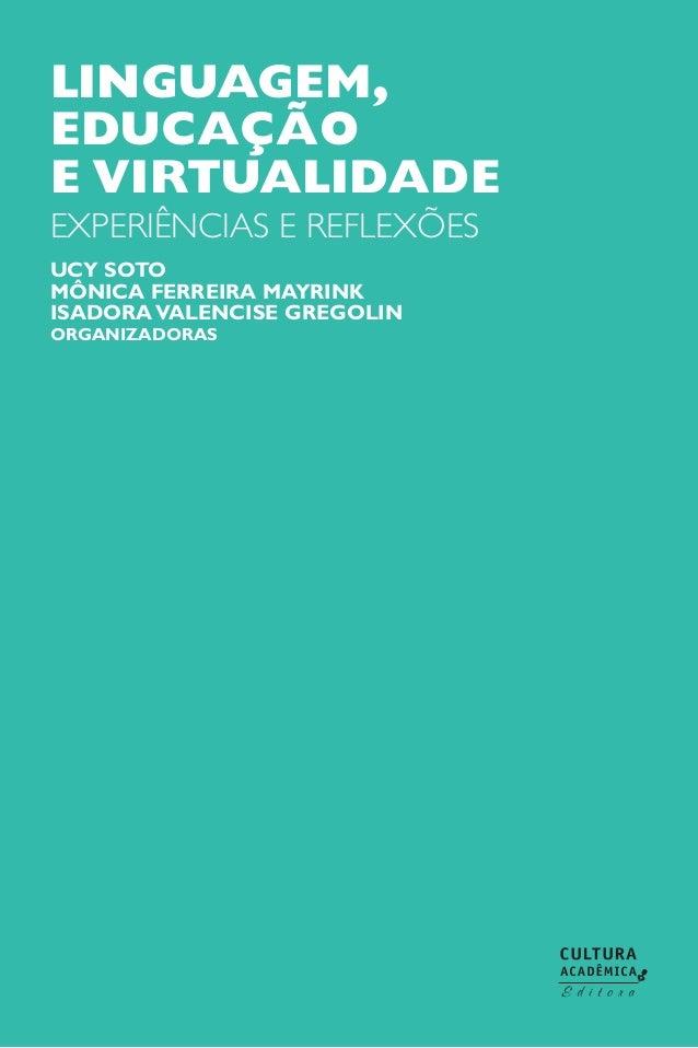 Linguagem, educação e virtualidade experiências e reflexões Ucy Soto Mônica Ferreira Mayrink IsadoraValencise Gregolin Org...