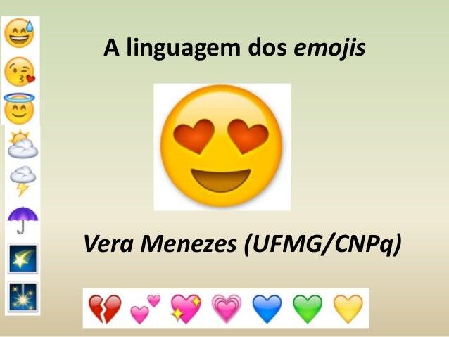 A linguagem dos emojis Vera Menezes (UFMG/CNPq)