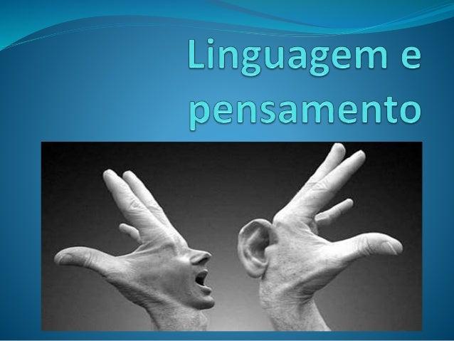 Linguagem O que é linguagem Instrumento que nos permite pensar e comunicar o pensamento. -Linguagem verbal.  Estrutura d...