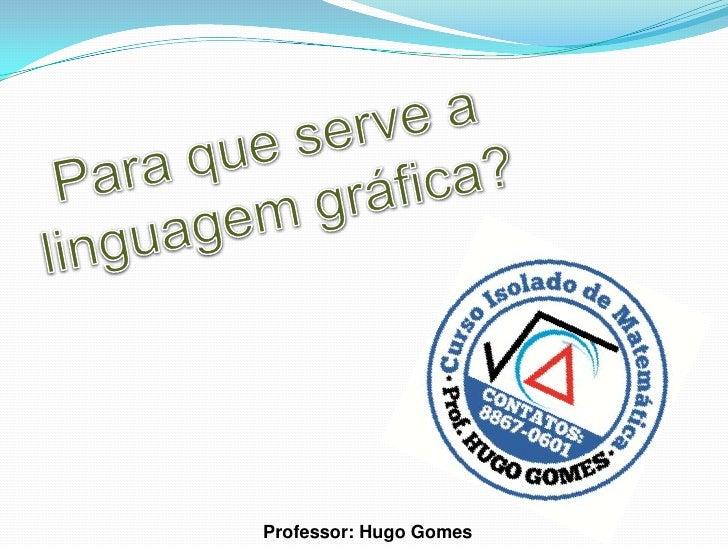 Professor: Hugo Gomes