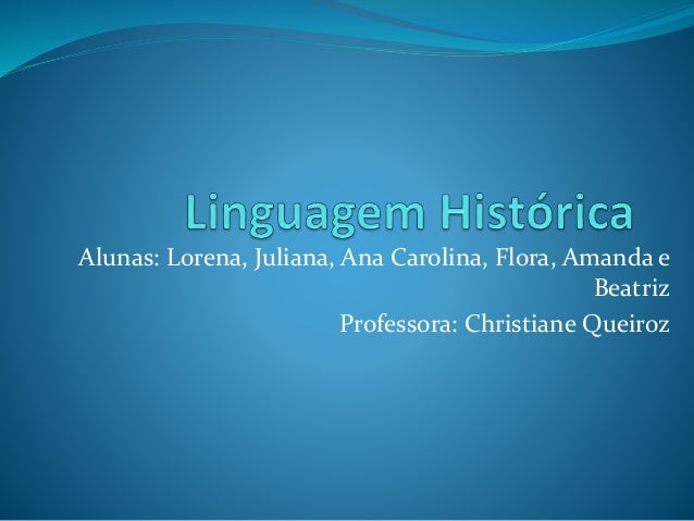 Alunas: Lorena, Juliana, Ana Carolina, Flora, Amanda e  Beatriz  Professora: Christiane Queiroz