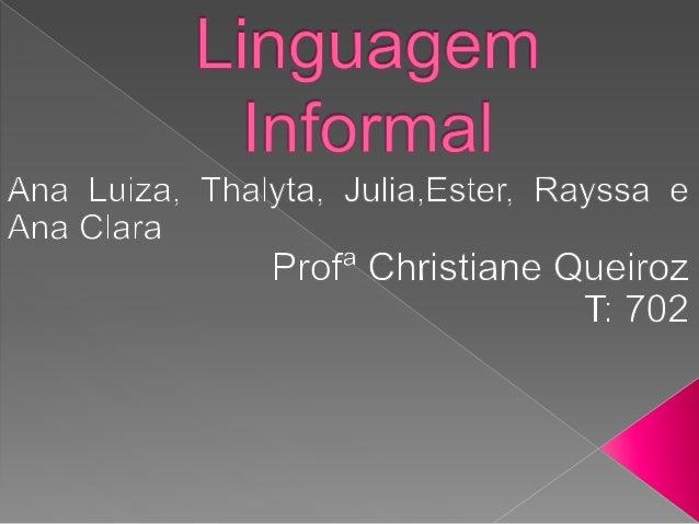 A linguagem coloquial, informal ou popular é uma linguagem utilizada no cotidiano em que não exige a atenção total da gram...