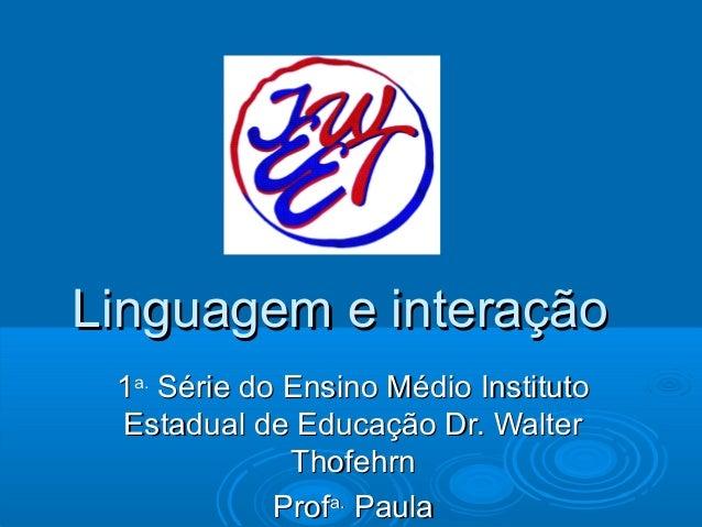 Linguagem e interaçãoLinguagem e interação 11a.a. Série do Ensino Médio InstitutoSérie do Ensino Médio Instituto Estadual ...