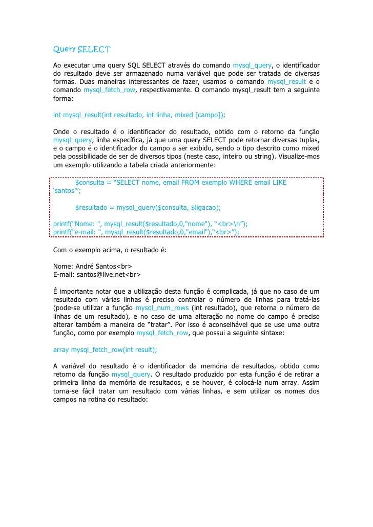 "$consulta = ""SELECT nome, email FROM exemplo"";  $resultado = mysql_query($consulta, $ligacao);  echo ""<table border=1>n""; ..."