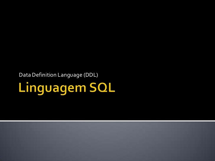Linguagem SQL<br />Data DefinitionLanguage (DDL)<br />