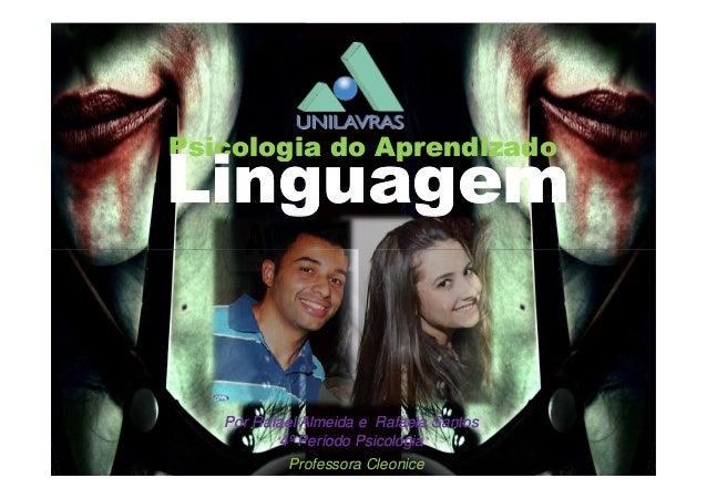 Psicologia do AprendizadoPsicologia do Aprendizado LinguagemLinguagem Professora Cleonice Por Rafael Almeida e Rafaela San...