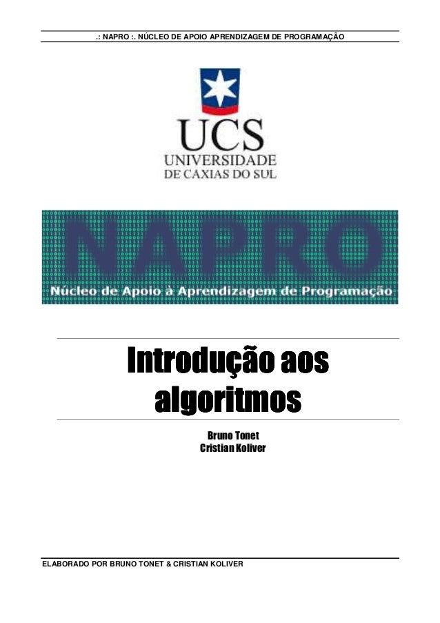 .: NAPRO :. NÚCLEO DE APOIO APRENDIZAGEM DE PROGRAMAÇÃO  Introdução aos algoritmos Bruno Tonet Cristian Koliver  ELABORADO...