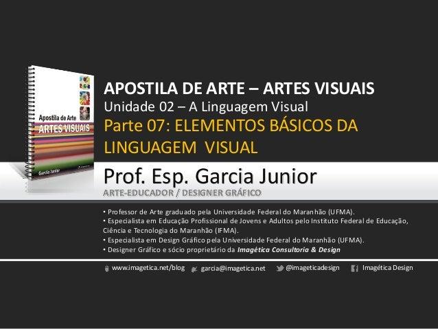 www.imagetica.net/blog garcia@imagetica.net @imageticadesign Imagética Design Unidade 02 – A Linguagem Visual Parte 07: EL...