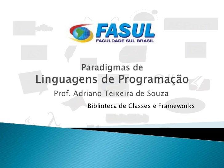 Prof. Adriano Teixeira de Souza         Biblioteca de Classes e Frameworks