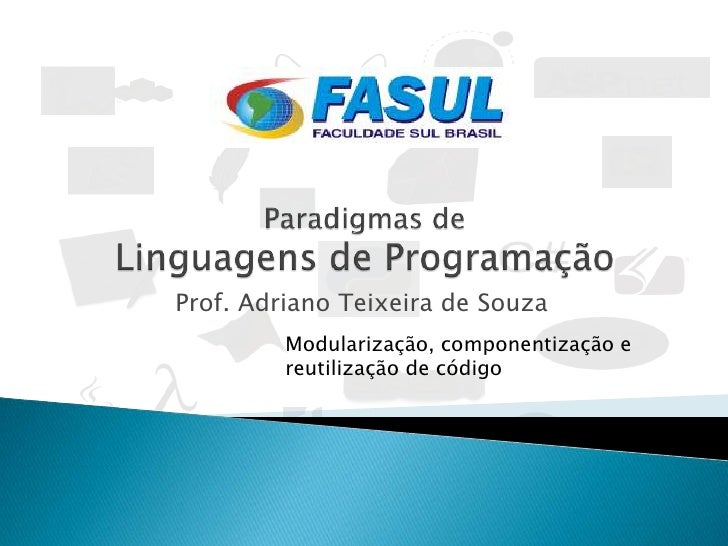 Prof. Adriano Teixeira de Souza         Modularização, componentização e         reutilização de código