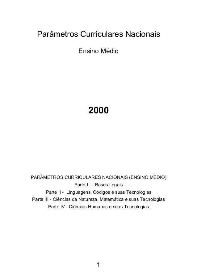 Parâmetros Curriculares Nacionais Ensino Médio 2000 PARÂMETROS CURRICULARES NACIONAIS (ENSINO MÉDIO) Parte I - Bases Legai...
