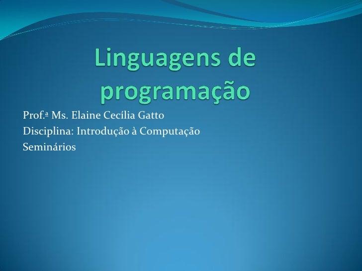 Prof.ª Ms. Elaine Cecília GattoDisciplina: Introdução à ComputaçãoSeminários
