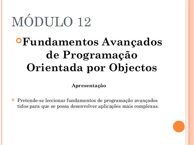 MÓDULO 12    Fundamentos   Avançados          de Programação       Orientada por Objectos                           Apres...
