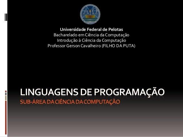 Universidade Federal de Pelotas Bacharelado em Ciência da Computação Introdução à Ciência da Computação Professor Gerson C...