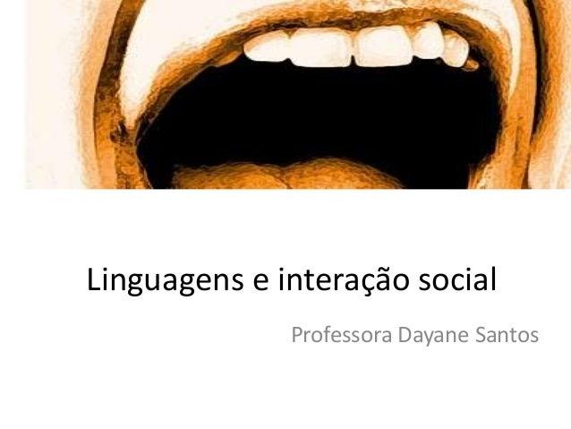 Linguagens e interação social Professora Dayane Santos