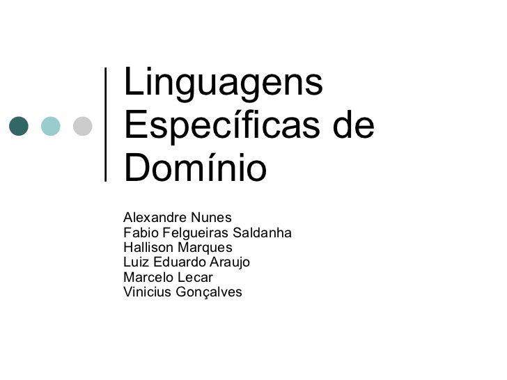 Linguagens Específicas de Domínio Alexandre Nunes Fabio Felgueiras Saldanha Hallison Marques Luiz Eduardo Araujo Marcelo L...
