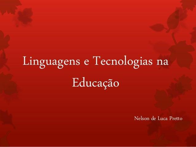 Linguagens e Tecnologias na  Educação  Nelson de Luca Pretto