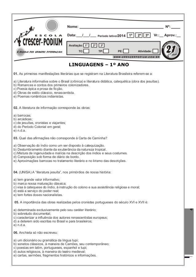 4 LINGUAGENS – 1º ANO 01. As primeiras manifestações literárias que se registram na Literatura Brasileira referem-se a: a)...