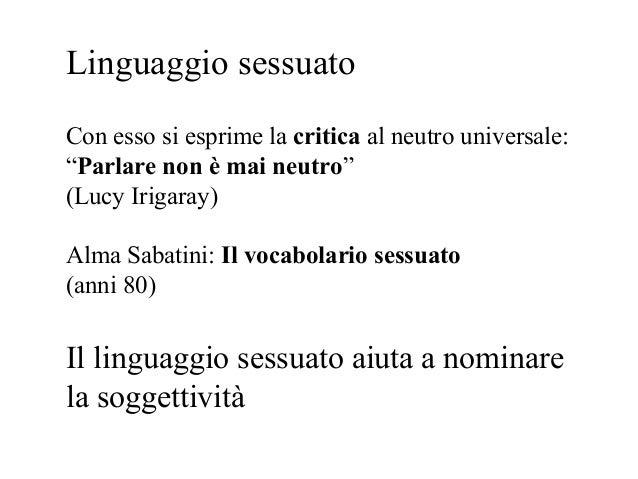 """Linguaggio sessuatoCon esso si esprime la critica al neutro universale:""""Parlare non è mai neutro""""(Lucy Irigaray)Alma Sabat..."""