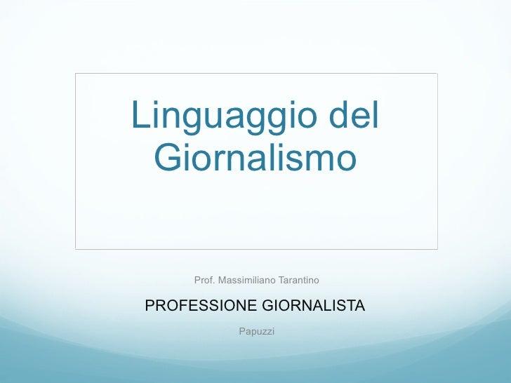 Linguaggio del Giornalismo Prof. Massimiliano Tarantino PROFESSIONE GIORNALISTA  Papuzzi