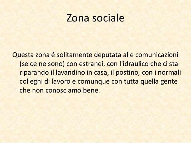 Zona sociale  Questa zona é solitamente deputata alle comunicazioni  (se ce ne sono) con estranei, con l'idraulico che ci ...