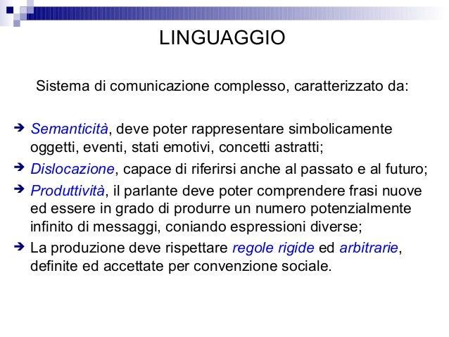 LINGUAGGIO Sistema di comunicazione complesso, caratterizzato da:        Semanticità, deve poter rappresentare simboli...