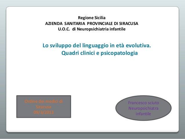 Regione Sicilia AZIENDA SANITARIA PROVINCIALE DI SIRACUSA U.O.C. di Neuropsichiatria infantile  Lo sviluppo del linguaggio...