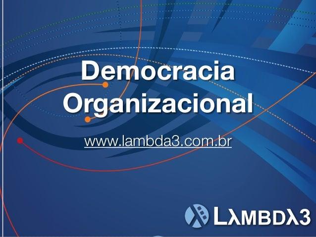 www.lambda3.com.br Democracia Organizacional