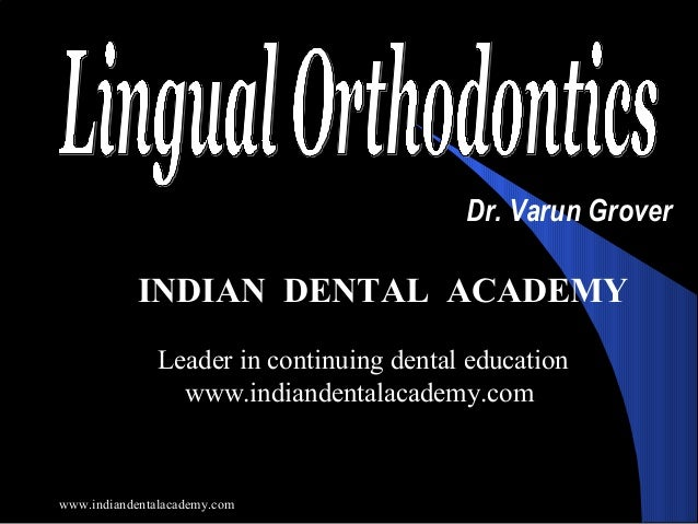 Dr. Varun Grover  INDIAN DENTAL ACADEMY Leader in continuing dental education www.indiandentalacademy.com  www.indiandenta...