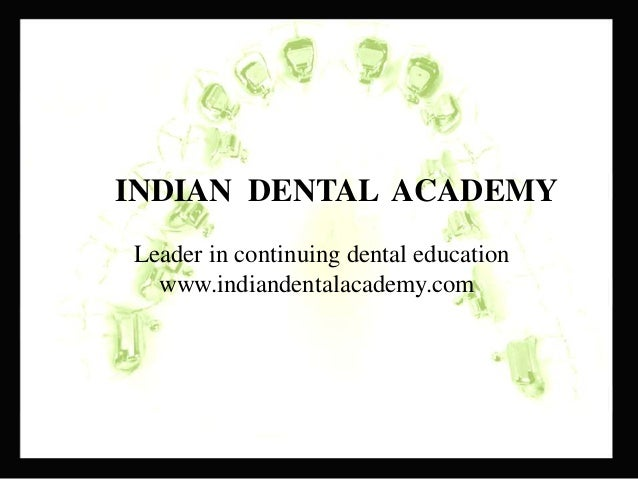 INDIAN DENTAL ACADEMY Leader in continuing dental education www.indiandentalacademy.com