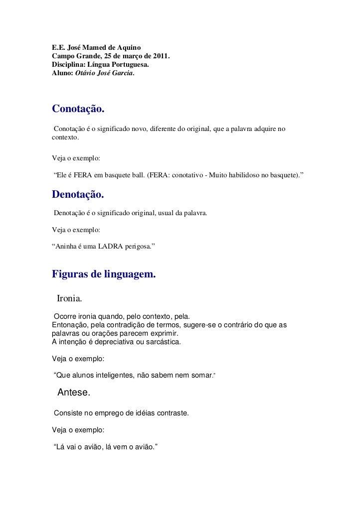 E.E. José Mamed de AquinoCampo Grande, 25 de março de 2011.Disciplina: Língua Portuguesa.Aluno: Otávio José Garcia.Conotaç...