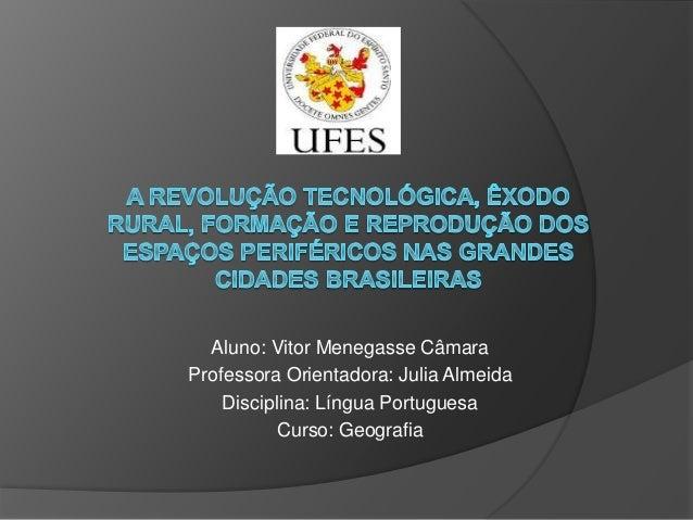 Aluno: Vitor Menegasse Câmara Professora Orientadora: Julia Almeida Disciplina: Língua Portuguesa Curso: Geografia
