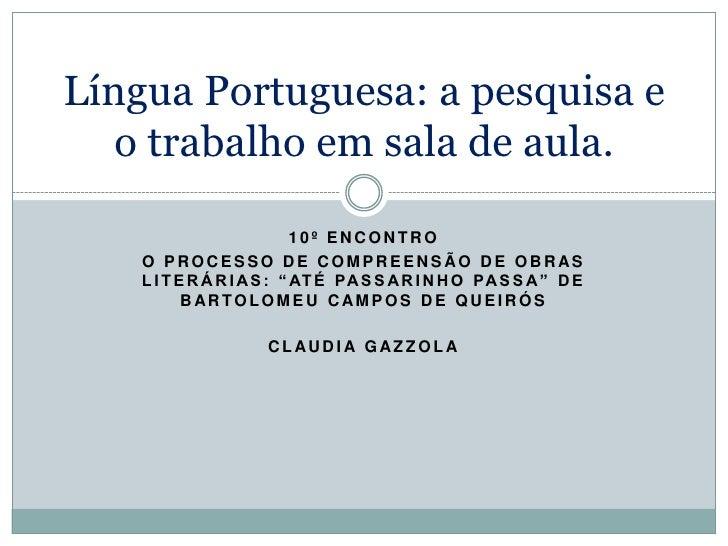 Língua Portuguesa: a pesquisa e   o trabalho em sala de aula.                            10º ENCONTRO    O PROCESSO DE COM...