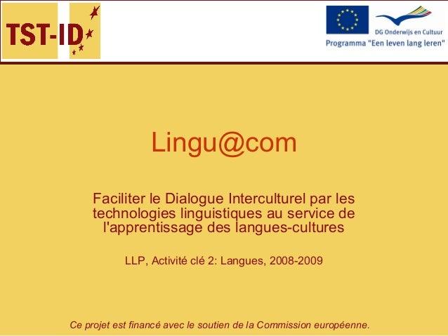 Ce projet est financé avec le soutien de la Commission européenne. Lingu@com Faciliter le Dialogue Interculturel par les t...