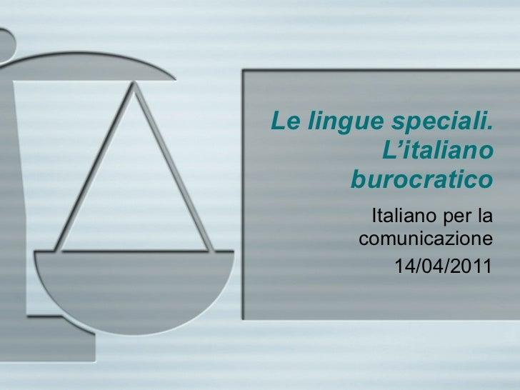 Le lingue speciali. L'italiano burocratico Italiano per la comunicazione 14/04/2011