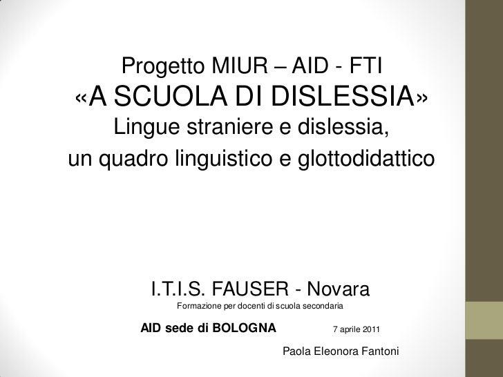 Progetto MIUR – AID - FTI«A SCUOLA DI DISLESSIA»    Lingue straniere e dislessia,un quadro linguistico e glottodidattico  ...