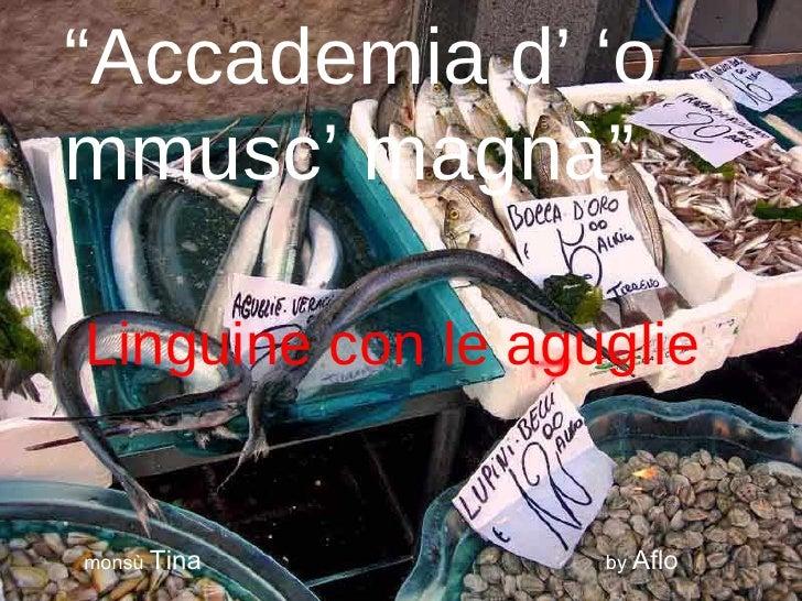 """ Accademia d' 'o mmusc' magnà"" Linguine con le aguglie monsù  Tina   by  Aflo"
