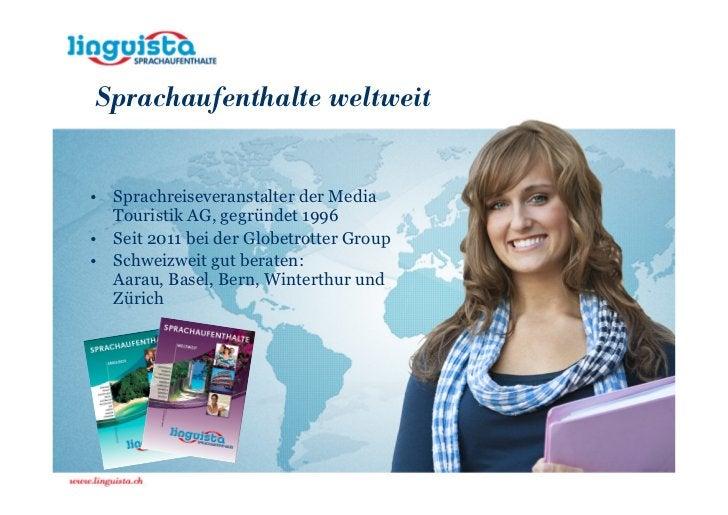 Sprachaufenthalte weltweit• Sprachreiseveranstalter der Media  Touristik AG, gegründet 1996• Seit 2011 bei der Globetrotte...
