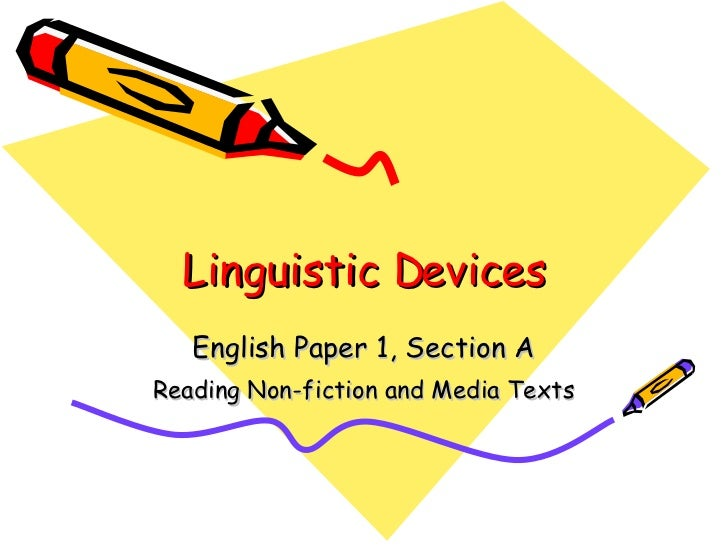 Linguistic Devices English Paper 1, Section A Reading Non-fiction and Media Texts