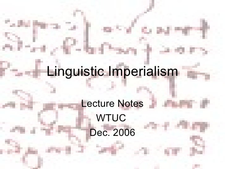 Linguistic Imperialism Lecture Notes WTUC  Dec. 2006