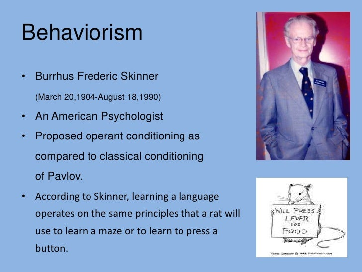 understanding the psychologist called burrhus frederick skinner He called this approach  biography burrhus frederic skinner was  the ways of psychology that skinner used to help shape.