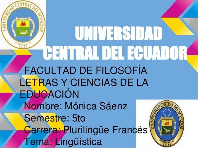 UNIVERSIDAD     CENTRAL DEL ECUADOR FACULTAD DE FILOSOFÍALETRAS Y CIENCIAS DE LAEDUCACIÓN Nombre: Mónica Sáenz Semestre: 5...